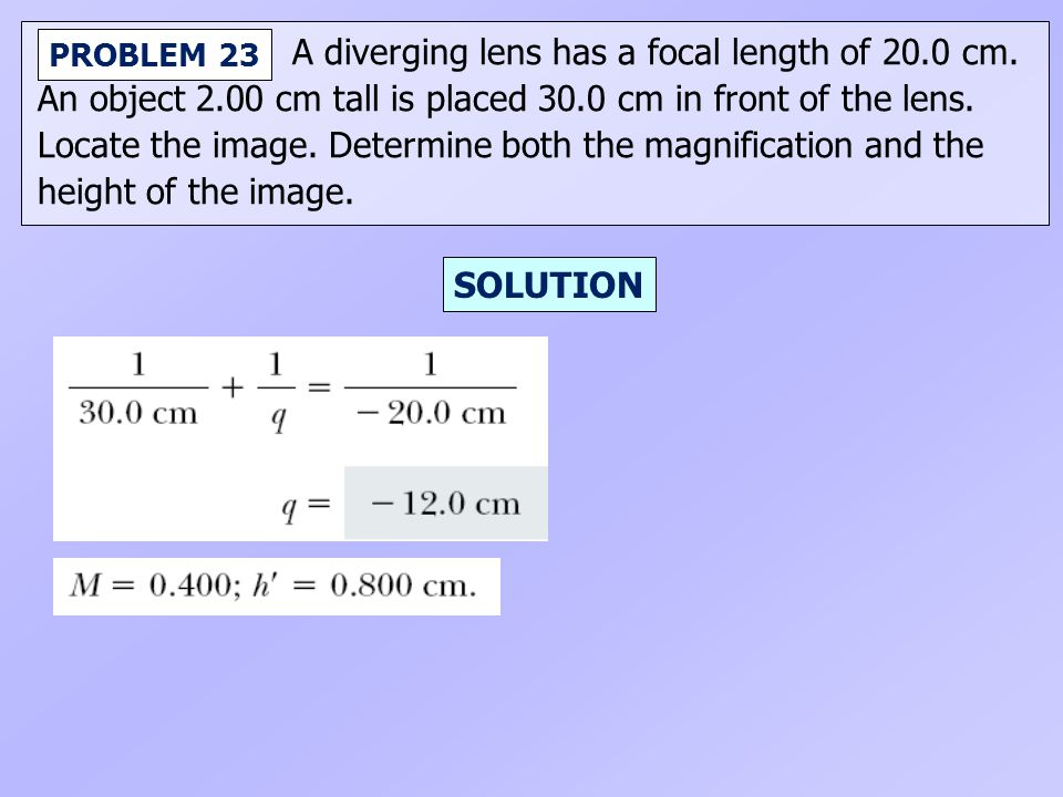 A diverging lens has a focal length of 20.0 cm.