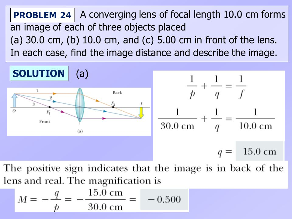 A converging lens of focal length 10.0 cm forms