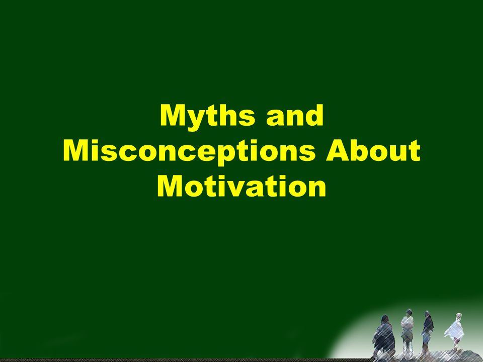 Myths and Misconceptions About Motivation