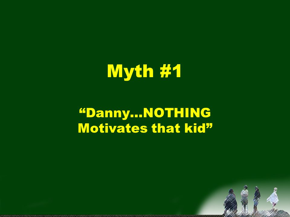 Danny…NOTHING Motivates that kid