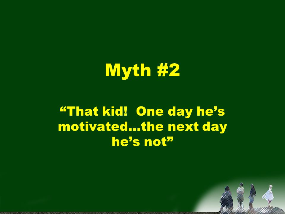 That kid! One day he's motivated…the next day he's not