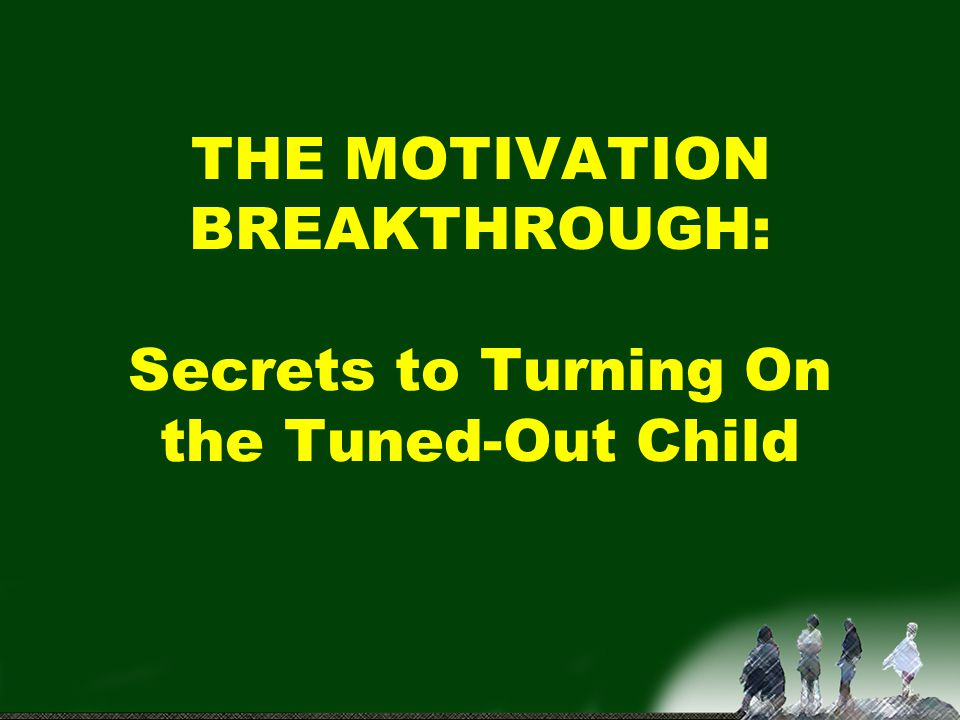 THE MOTIVATION BREAKTHROUGH: Secrets to Turning On the Tuned-Out Child