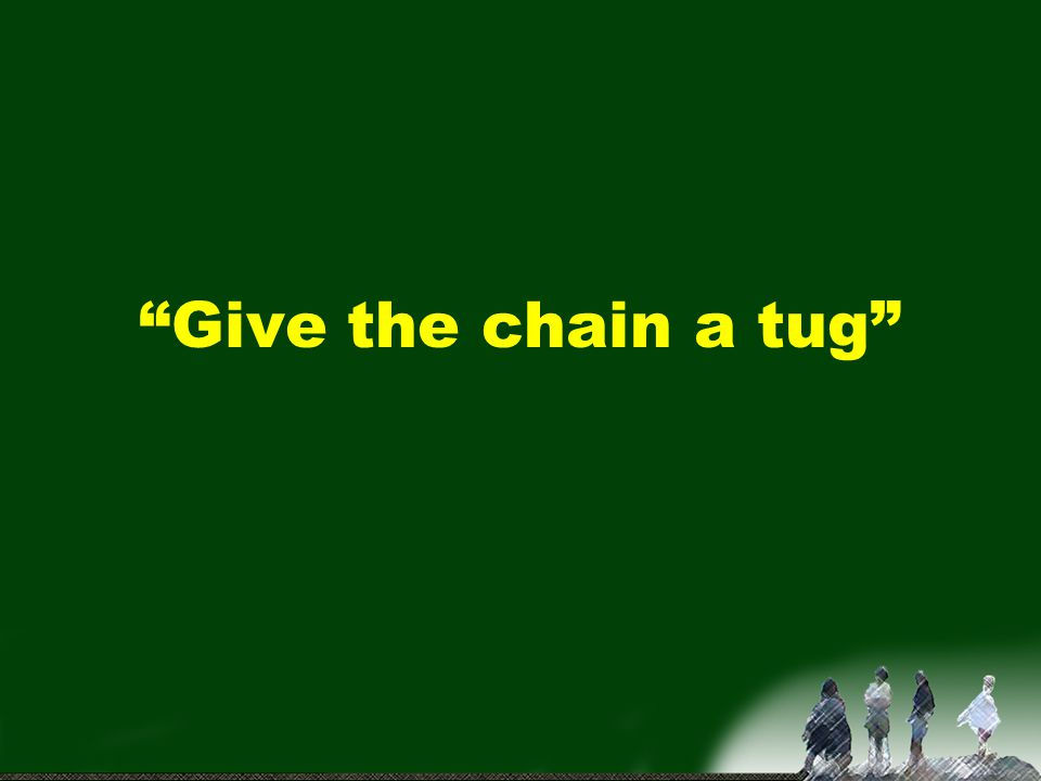 Give the chain a tug