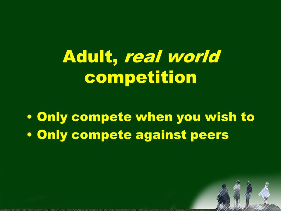Adult, real world competition