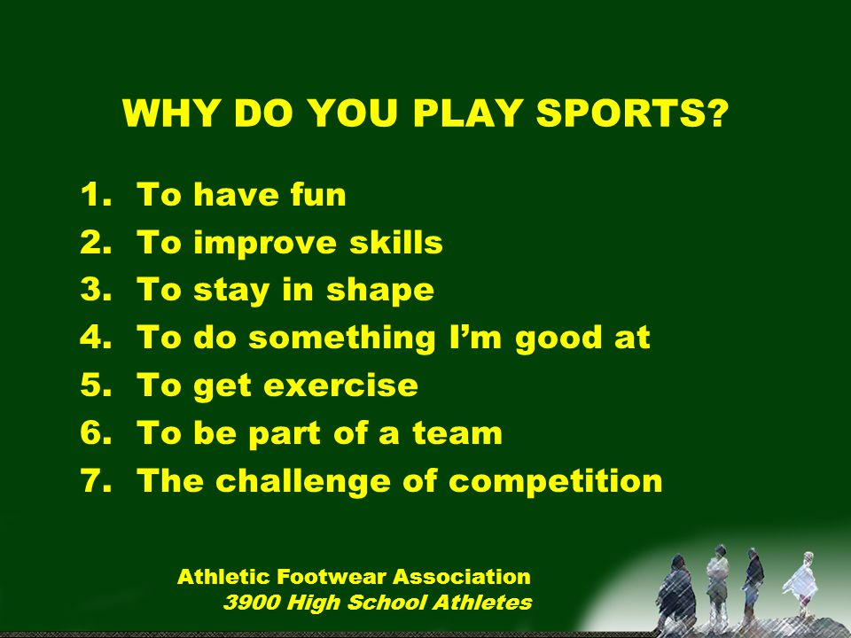 WHY DO YOU PLAY SPORTS To have fun To improve skills To stay in shape