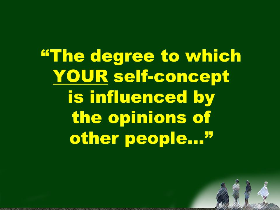 The degree to which YOUR self-concept is influenced by the opinions of other people…