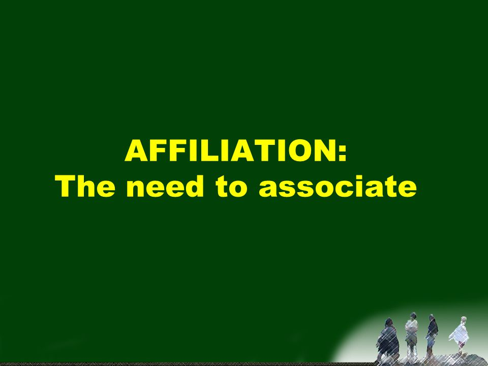 AFFILIATION: The need to associate