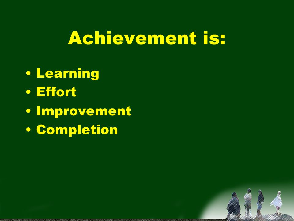 Achievement is: Learning Effort Improvement Completion