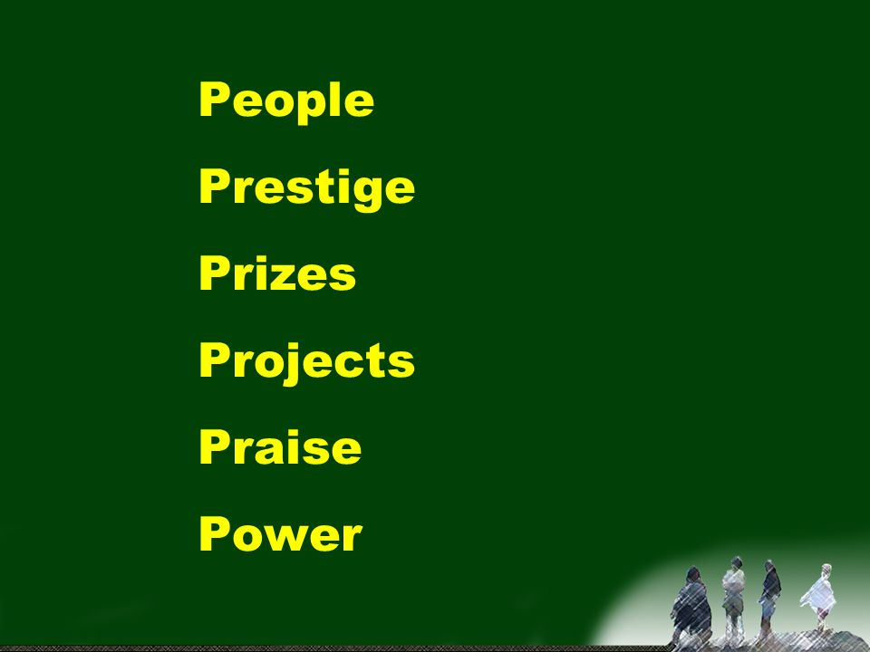 People Prestige Prizes Projects Praise Power