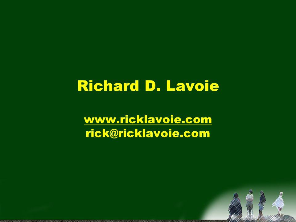 Richard D. Lavoie www.ricklavoie.com rick@ricklavoie.com