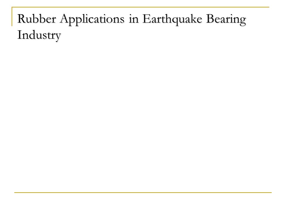 Rubber Applications in Earthquake Bearing Industry