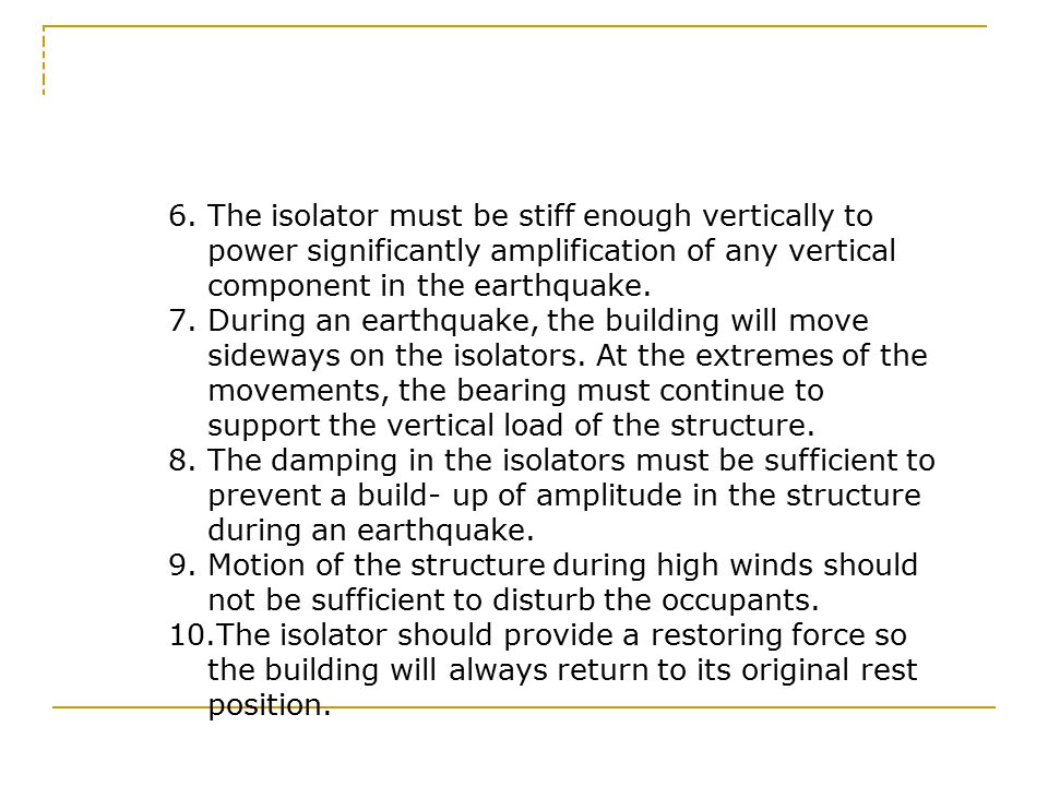 5.0 Requirements The isolator must be stiff enough vertically to power significantly amplification of any vertical component in the earthquake.