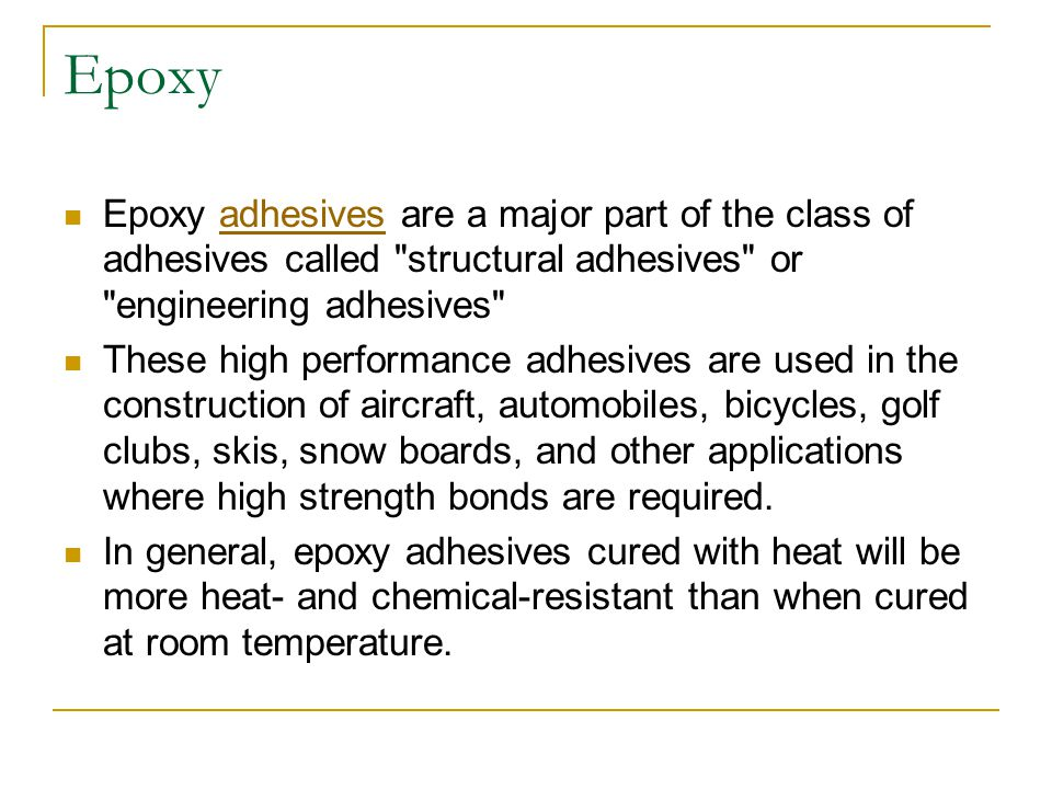Epoxy Epoxy adhesives are a major part of the class of adhesives called structural adhesives or engineering adhesives