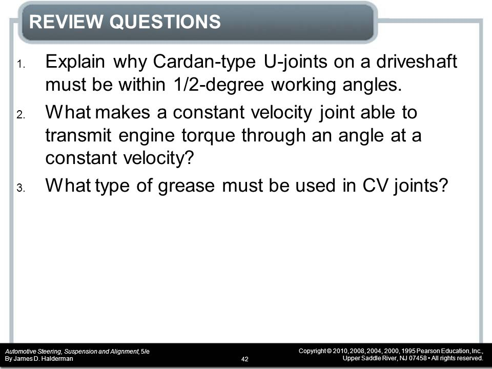 REVIEW QUESTIONS Explain why Cardan-type U-joints on a driveshaft must be within 1/2-degree working angles.