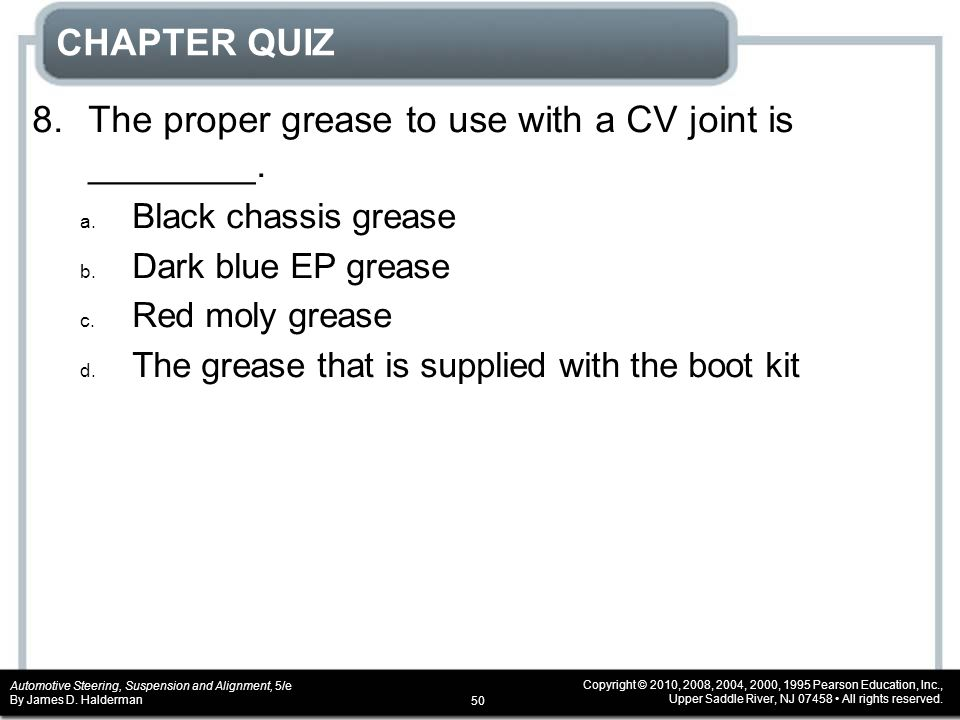 8. The proper grease to use with a CV joint is ________.