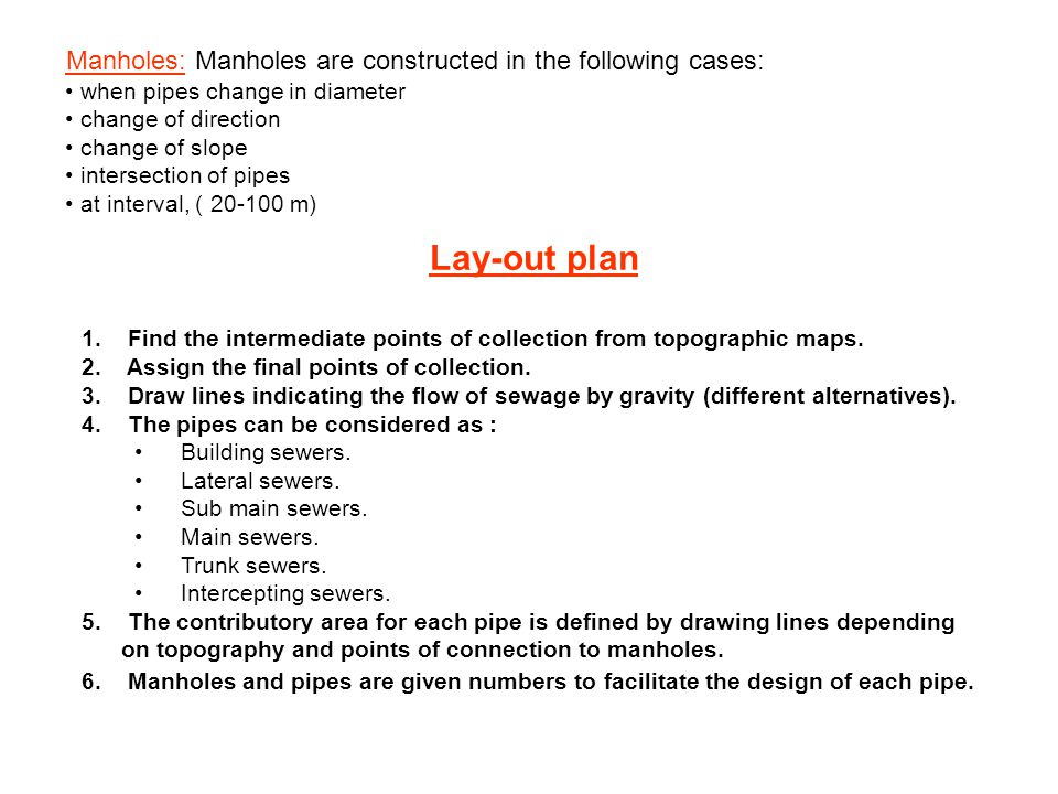 Manholes: Manholes are constructed in the following cases: