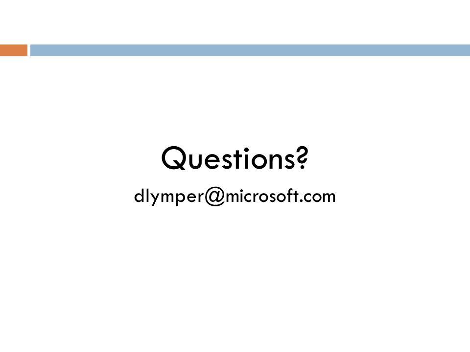 Questions dlymper@microsoft.com