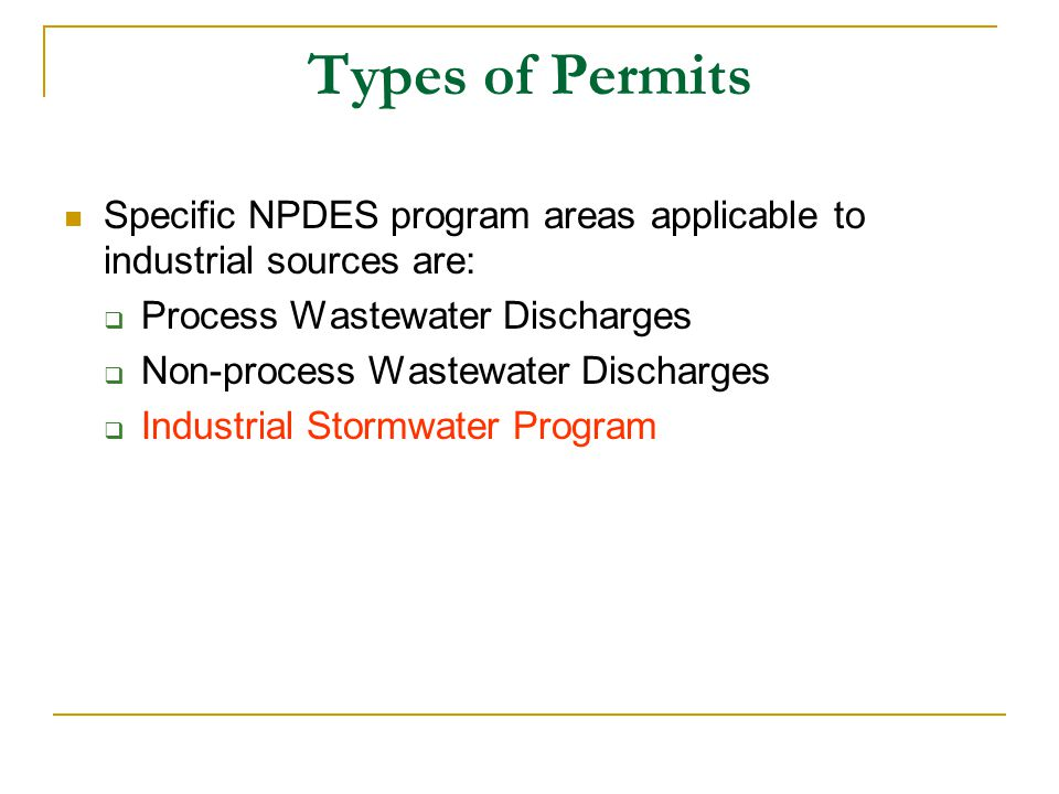 Types of Permits Specific NPDES program areas applicable to industrial sources are: Process Wastewater Discharges.
