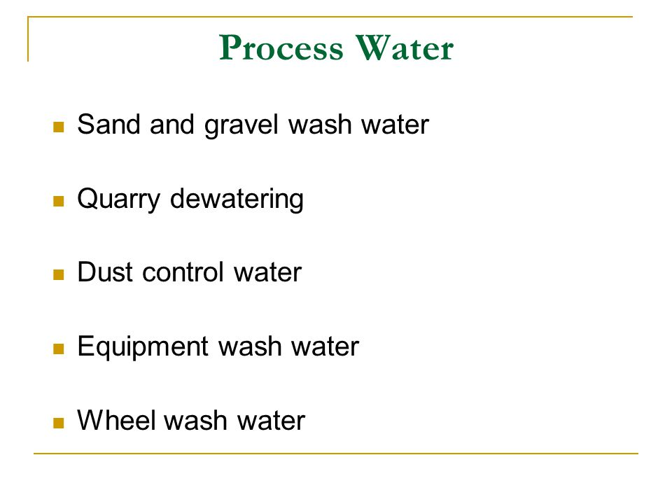 Process Water Sand and gravel wash water Quarry dewatering