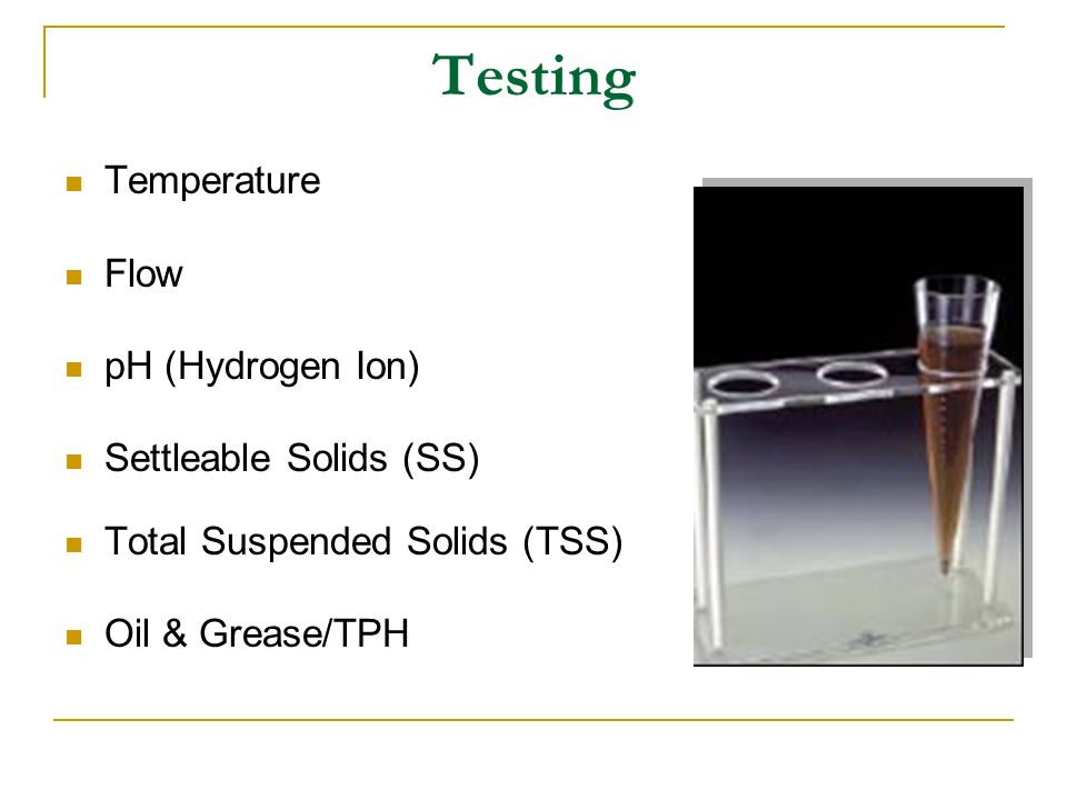 Testing Temperature Flow pH (Hydrogen Ion) Settleable Solids (SS)