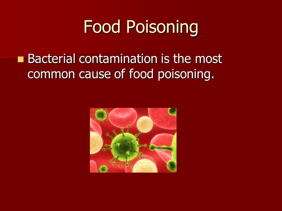 Food Poisoning Bacterial contamination is the most common cause of food poisoning.