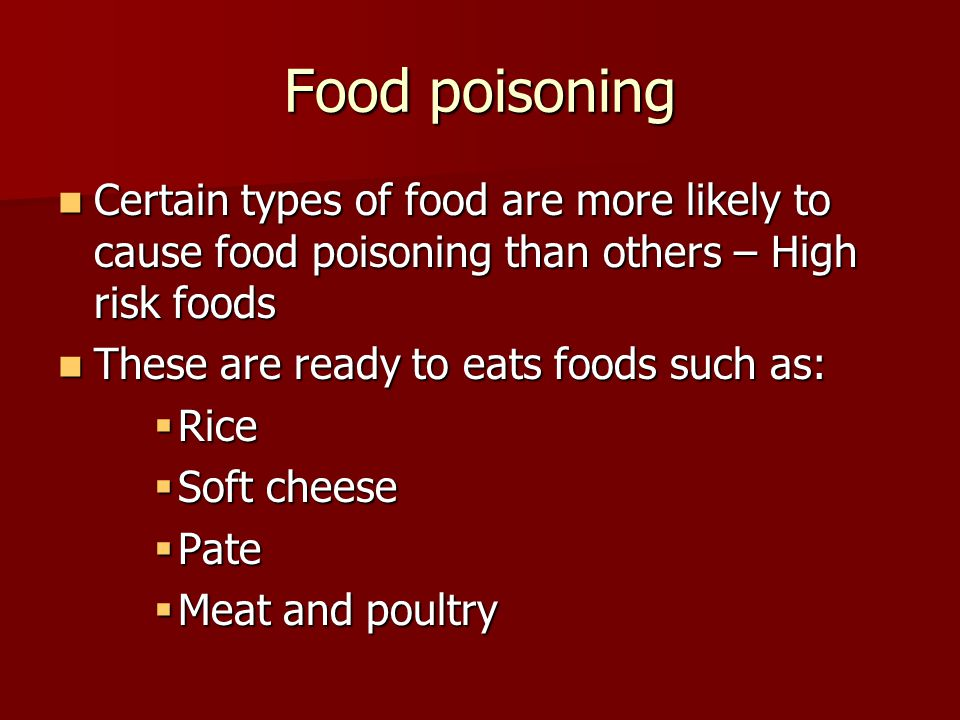 Food poisoning Certain types of food are more likely to cause food poisoning than others – High risk foods.