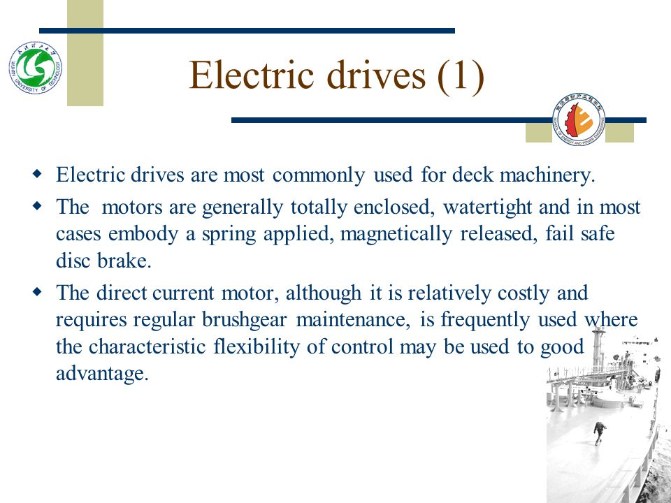 Electric drives (1) Electric drives are most commonly used for deck machinery.