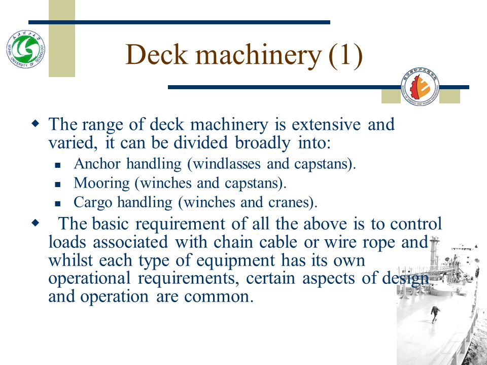 Deck machinery (1) The range of deck machinery is extensive and varied, it can be divided broadly into: