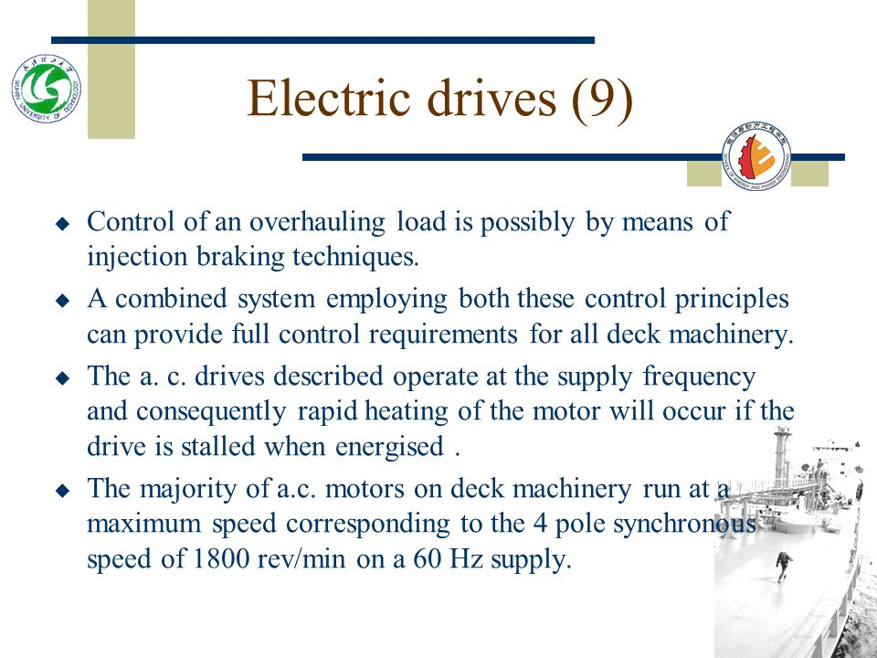 Electric drives (9) Control of an overhauling load is possibly by means of injection braking techniques.