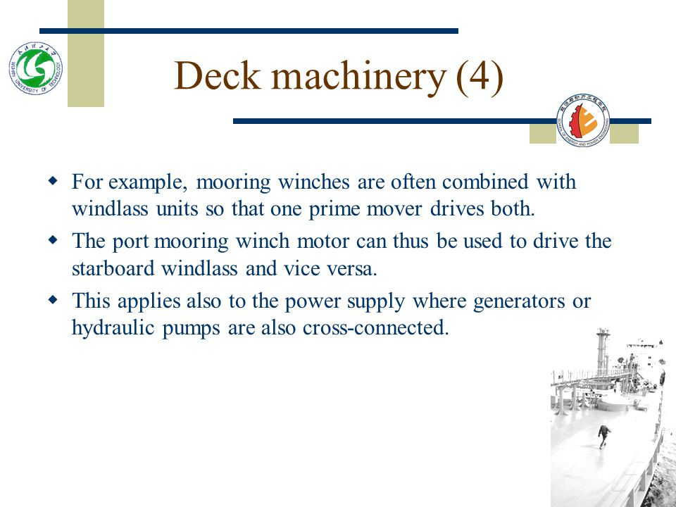 Deck machinery (4) For example, mooring winches are often combined with windlass units so that one prime mover drives both.