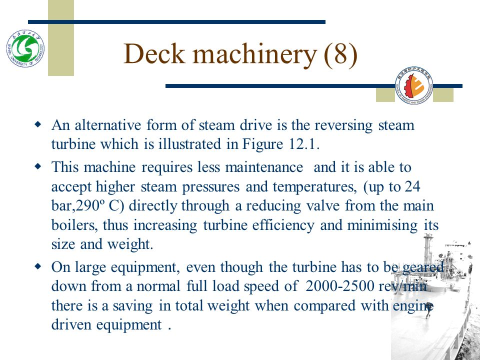 Deck machinery (8) An alternative form of steam drive is the reversing steam turbine which is illustrated in Figure 12.1.