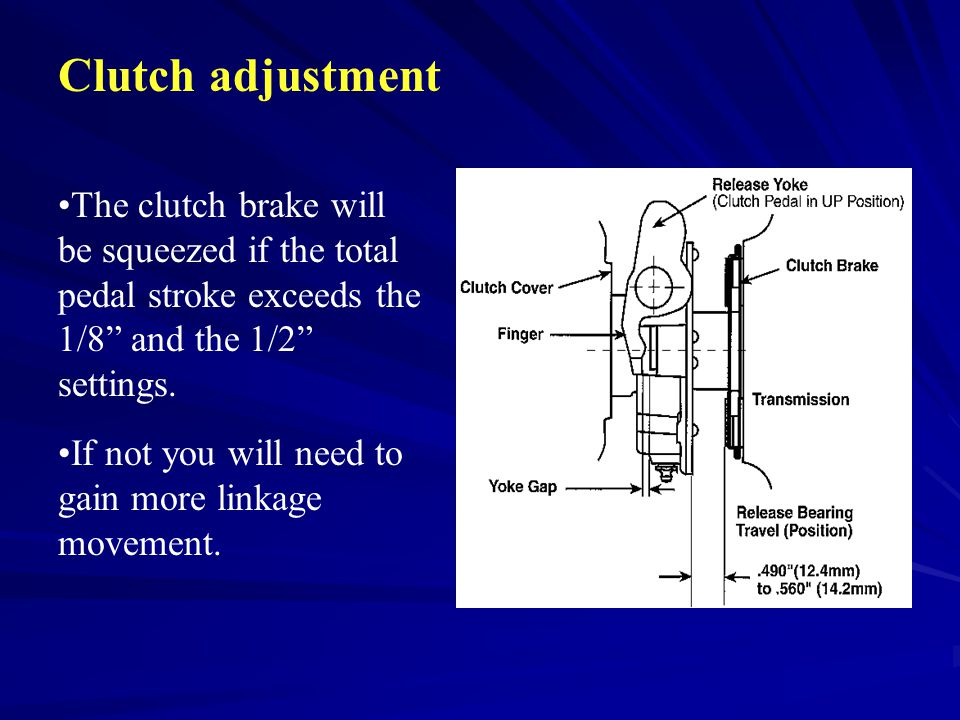 Clutch adjustment The clutch brake will be squeezed if the total pedal stroke exceeds the 1/8 and the 1/2 settings.