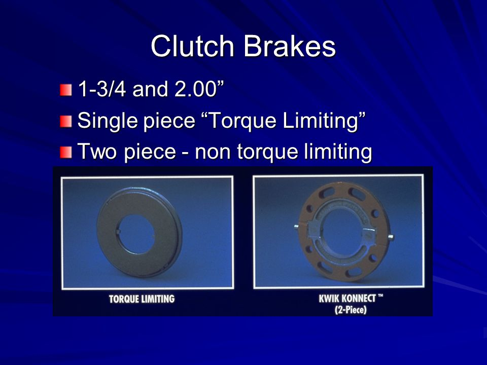 Clutch Brakes 1-3/4 and 2.00 Single piece Torque Limiting