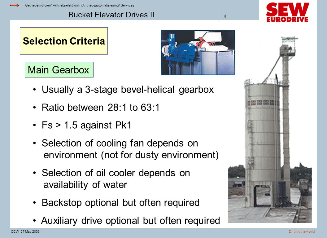 Selection Criteria Main Gearbox. Usually a 3-stage bevel-helical gearbox. Ratio between 28:1 to 63:1.
