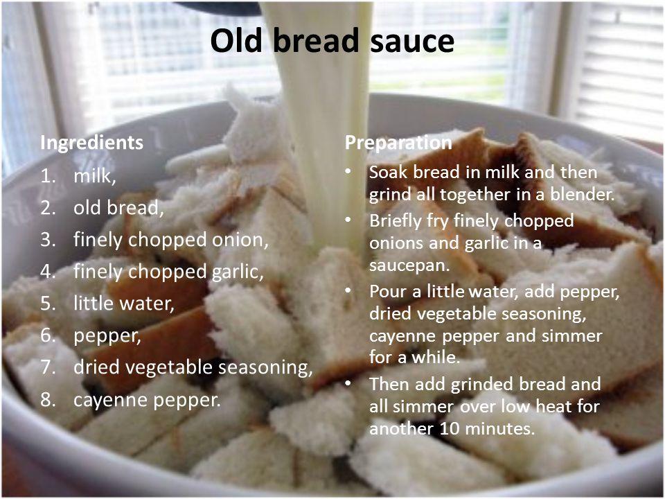 Old bread sauce Ingredients Preparation milk, old bread,