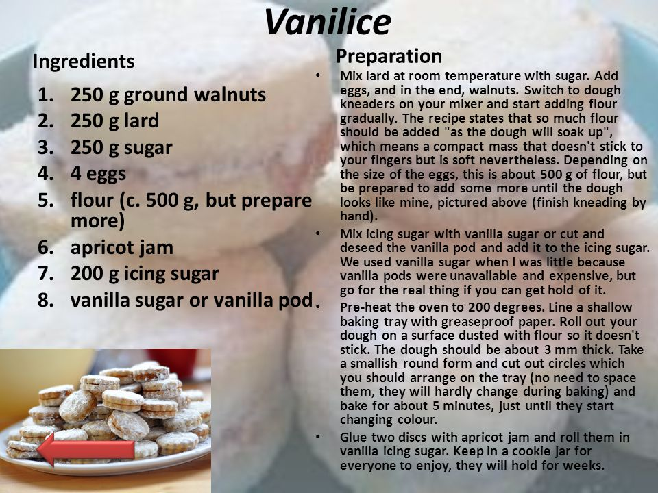 Vanilice Preparation Ingredients 250 g ground walnuts 250 g lard