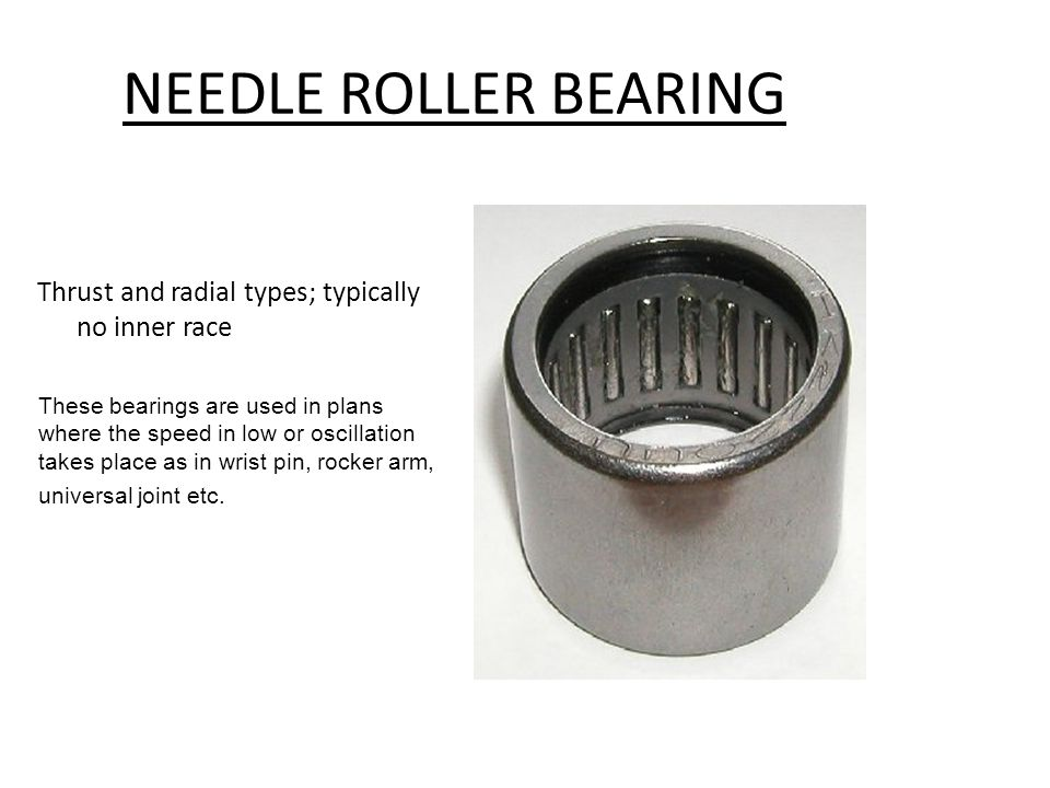NEEDLE ROLLER BEARING Thrust and radial types; typically no inner race
