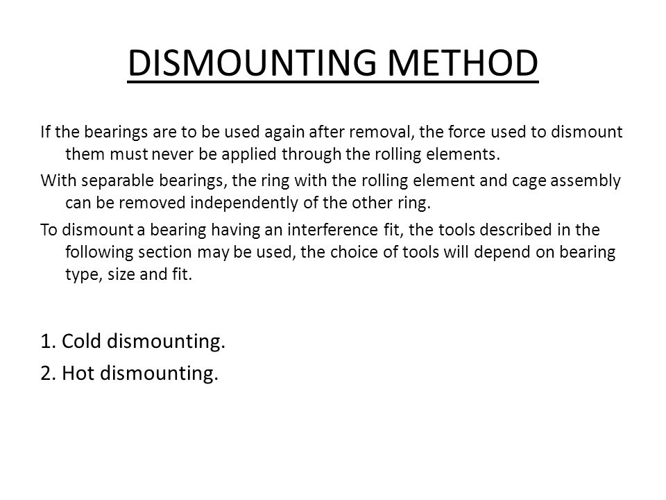 DISMOUNTING METHOD 1. Cold dismounting. 2. Hot dismounting.