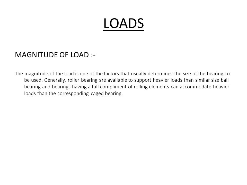 LOADS MAGNITUDE OF LOAD :-