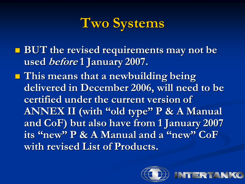 Two Systems BUT the revised requirements may not be used before 1 January 2007.