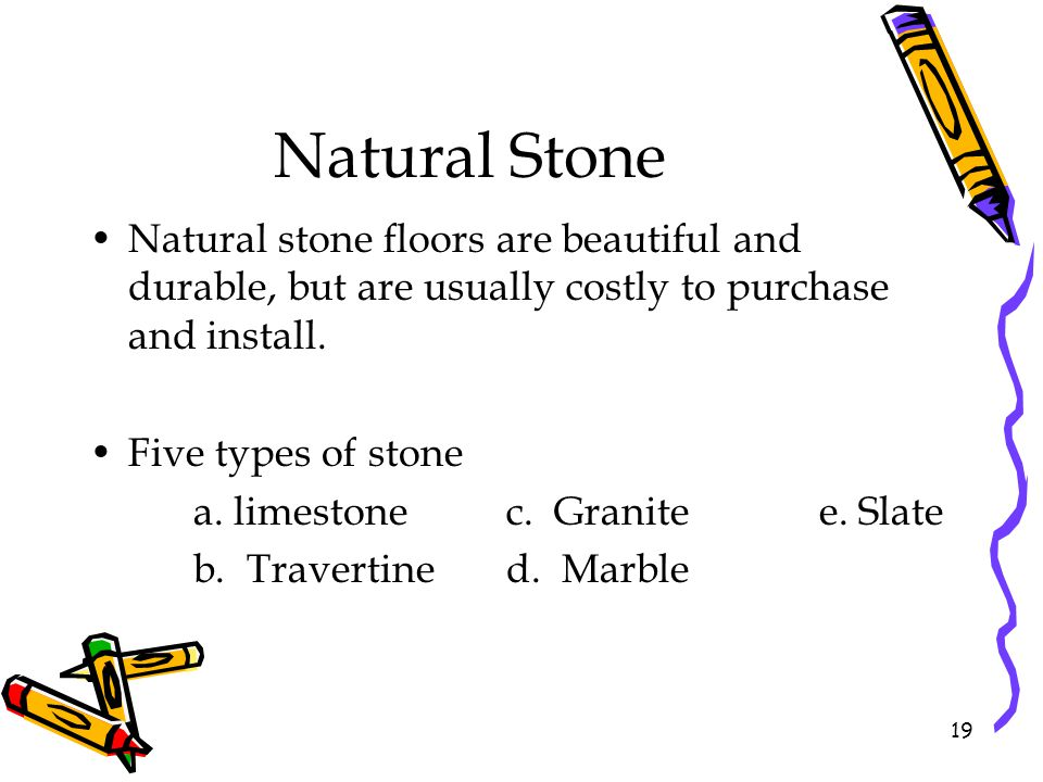 Natural Stone Natural stone floors are beautiful and durable, but are usually costly to purchase and install.