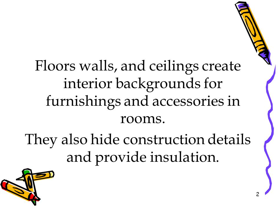 They also hide construction details and provide insulation.