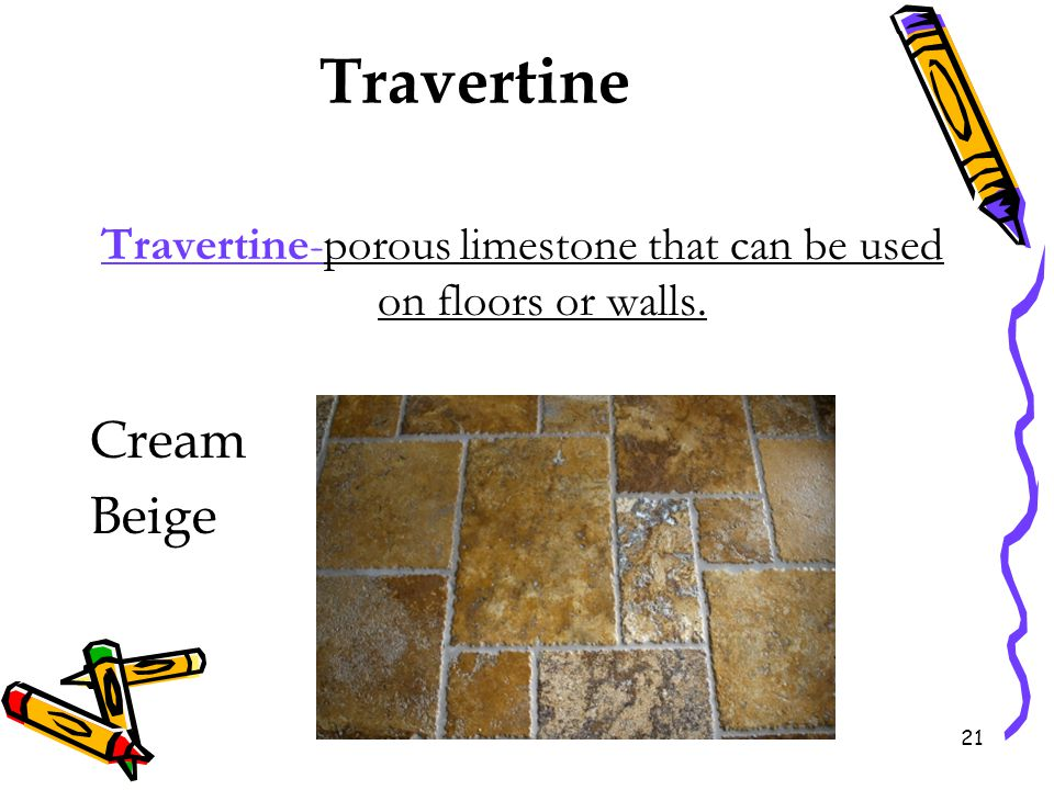 Travertine-porous limestone that can be used on floors or walls.