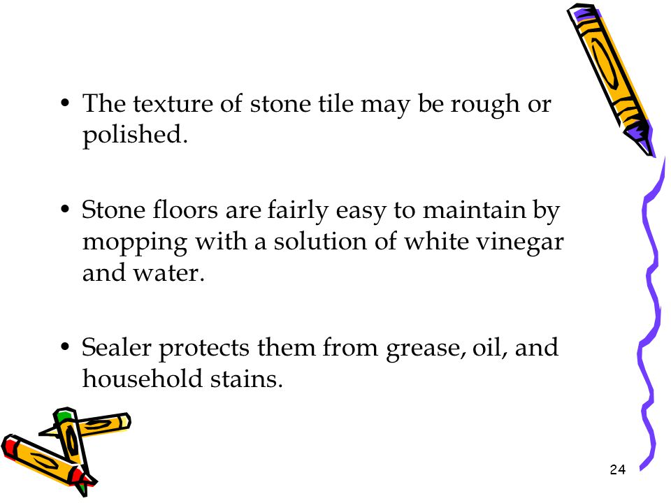 The texture of stone tile may be rough or polished.
