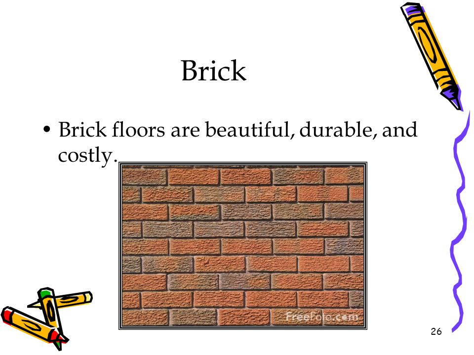 Brick Brick floors are beautiful, durable, and costly.