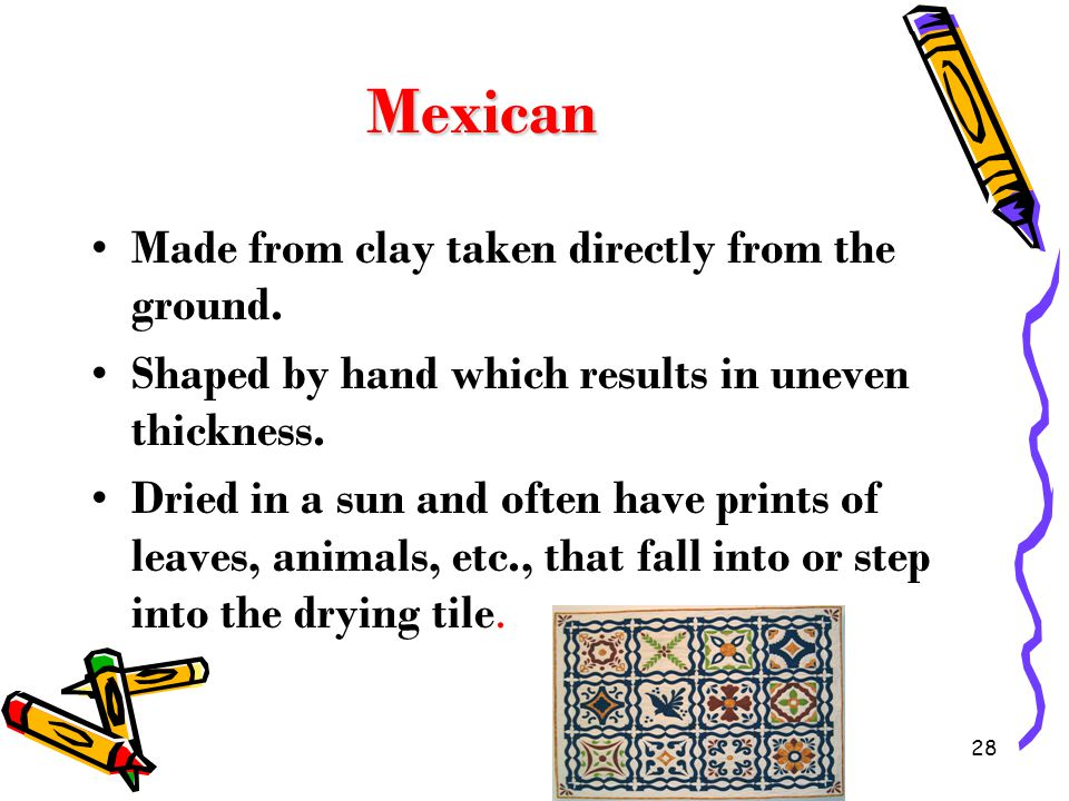 Mexican Made from clay taken directly from the ground.