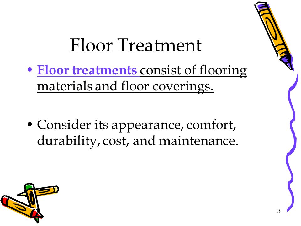 Floor Treatment Floor treatments consist of flooring materials and floor coverings.