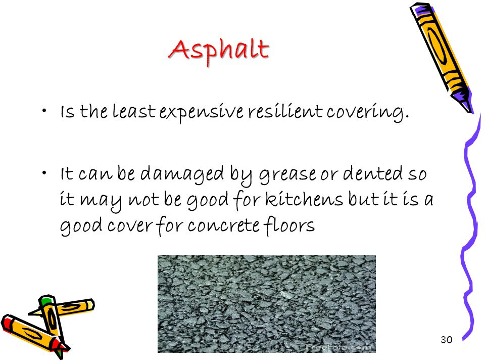 Asphalt Is the least expensive resilient covering.