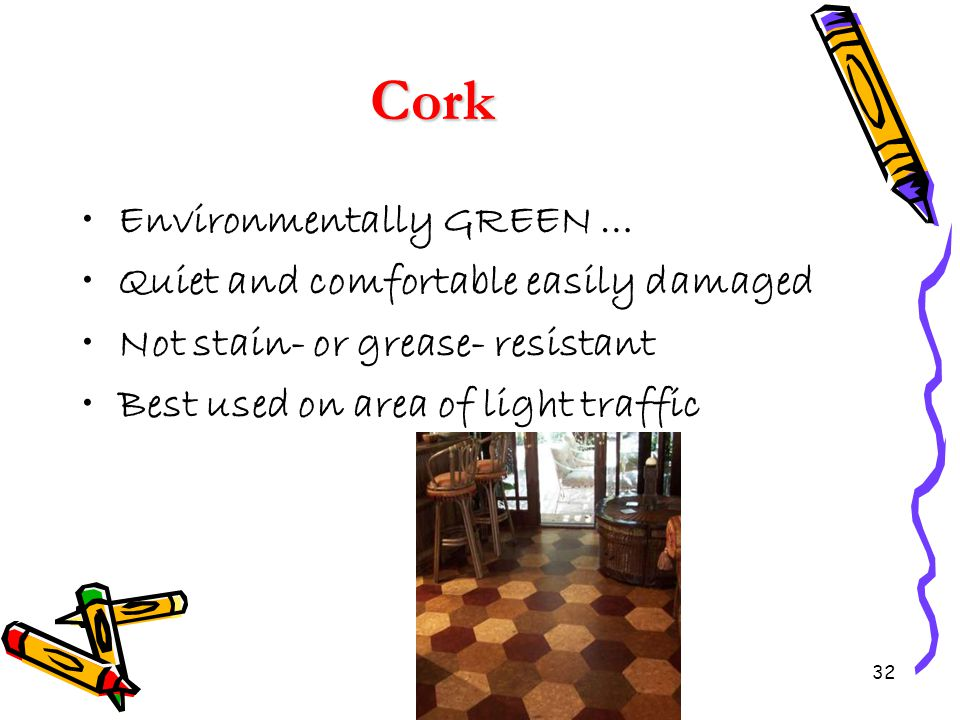 Cork Environmentally GREEN … Quiet and comfortable easily damaged