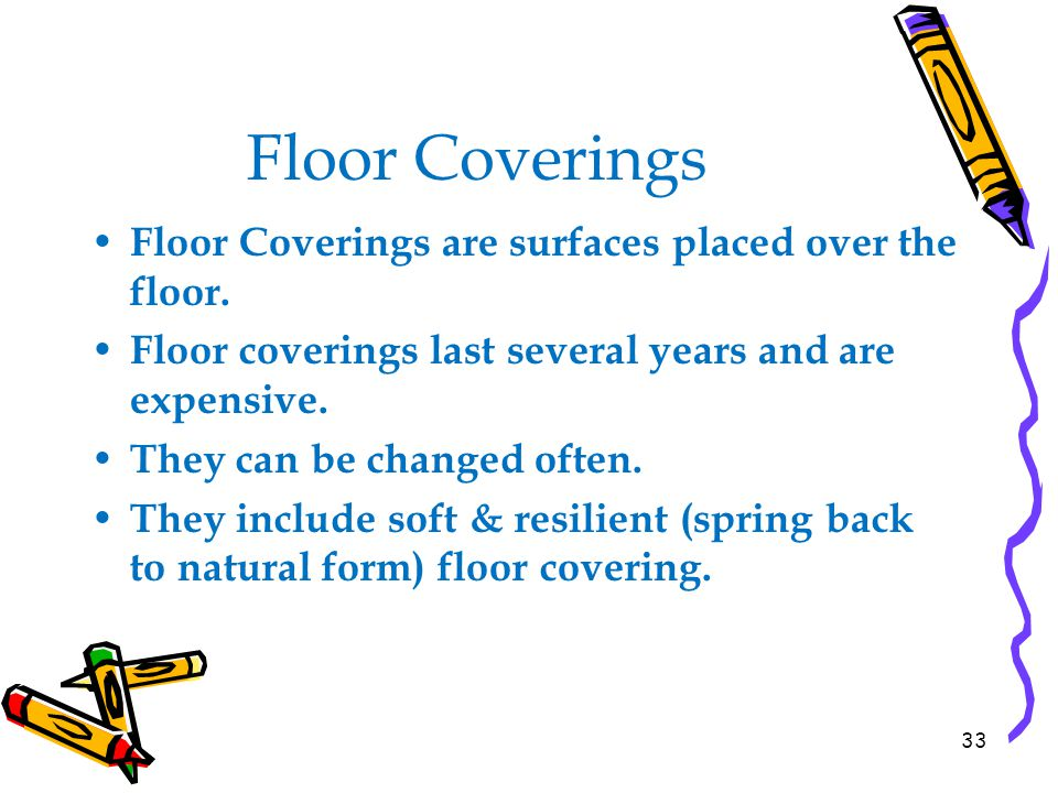 Floor Coverings Floor Coverings are surfaces placed over the floor.